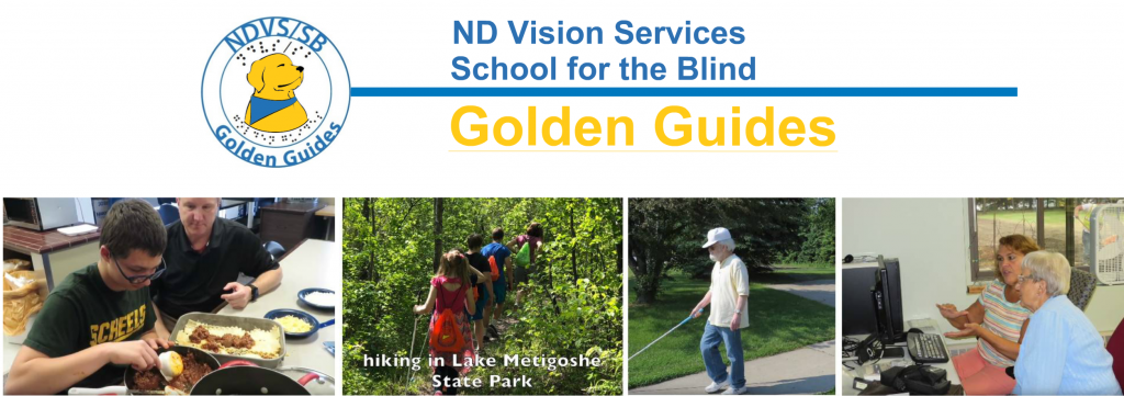 The GoldenGuide logo of a Golden Dog with a blue handkerchief around its neck. 4 Golden Guides Pictures in a row.  Picture one is a student creating Lasagna for Daily Living Skills Class.  The second picture is students hiking a trail with Canes and backpacks on a journey. The third picture is a man walking on a sidewalk with a cane.  The fourth picture is two adult women reviewing information on a computer with enlarged text